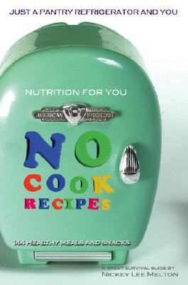 Nutrition for You, No Cook Recipes: 144 Healthy Meals and Snacks