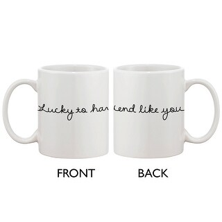 Ceramic Coffee Mug for a Friend - Lucky to Have a Friend Like You 11oz Cup