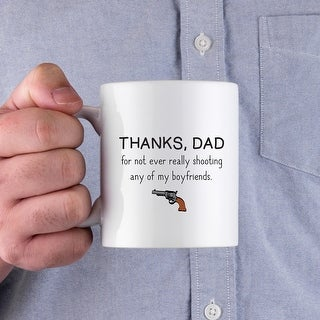 Thanks Dad For Not Ever Really Shooting My Boyfriends Funny Ceramic Mug Father's Day