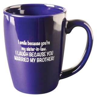 Sister-in-Law Coffee Mug, I Smile Because You're My Sister-In-Law. I Laugh Because You Married My Brother Ceramic Mug, 11 oz.