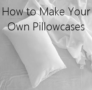 How to Make Your Own Pillowcases