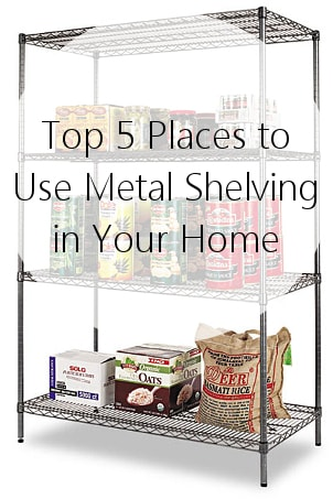 Top 5 Places to Use Metal Shelving in Your Home