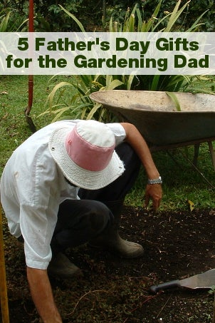 5 Father's Day Gifts for the Gardening Dad