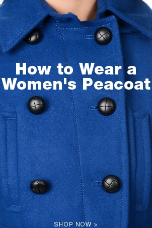 How to Wear a Women's Peacoat