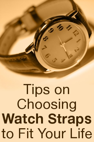 Tips on Choosing Watch Straps to Fit Your Life