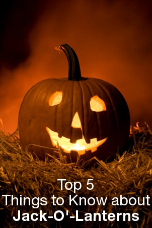 Top 5 Things to Know about Jack-O'-Lanterns