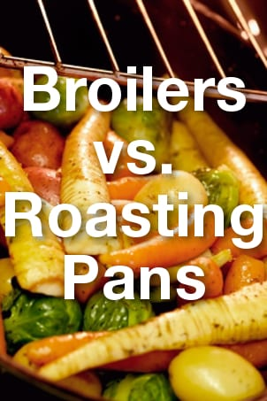 Broilers vs Roasting Pans