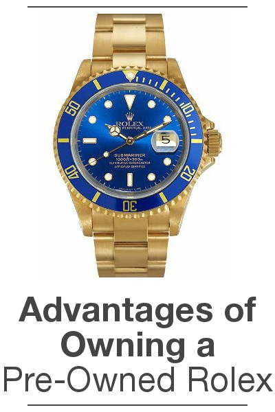 Advantages of Owning a Pre-Owned Rolex