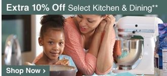 Extra 10% Off Select Kitchen & Dining** - Shop Now