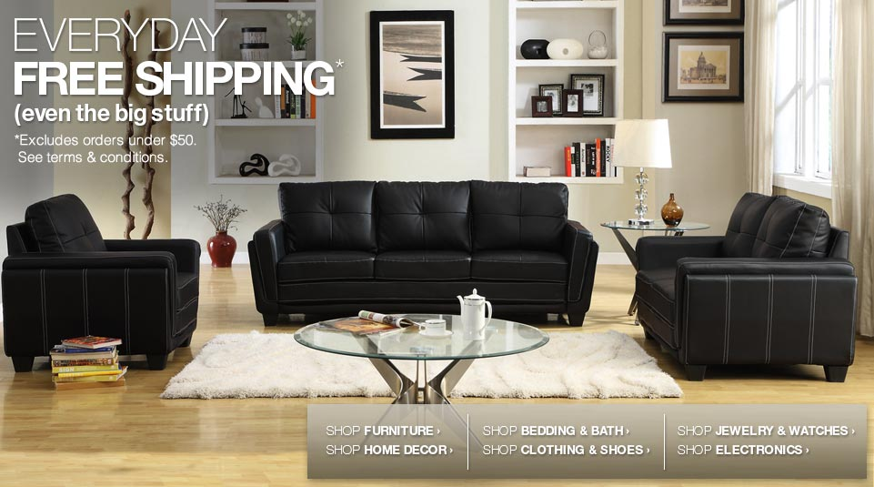 EVERYDAY FREE SHIPPING* - (even the big stuff) - *Excludes orders under $50. See terms & conditions.