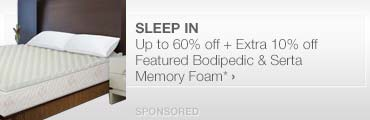 Sleep In>>Up to 60% off + Extra 10% off Featured Bodipedic Memory Foam*
