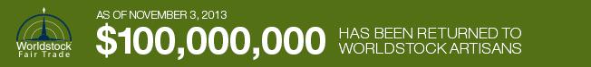 AS OF NOVEMBER 3, 2013 $100,000,000 HAS BEEN RETURNED TO WORLDSTOCK ARTISANS