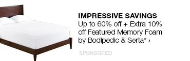 Impressive Savings>>Up to 60% off + Extra 10% off Featured Memory Foam by Bodipedic & Serta*
