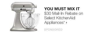 You Must Mix It>>$30 Mail-In Rebate on Select KitchenAid Appliances*