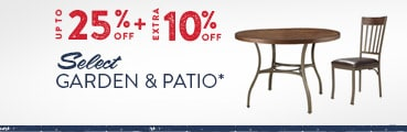 Up to 25% off + Extra 10% off Select Garden & Patio*