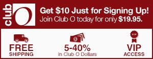 Club O - Get $10 Just for Signing Up! Join Club O today for only $19.95 - Free Shipping - 5-40% in Club O Dollars - VIP Access