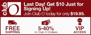 Club O - Last Day! Get $10 Just for Signing Up! Join Club O today for only $19.95 - Free Shipping - 5-40% in Club O Dollars - VIP Access
