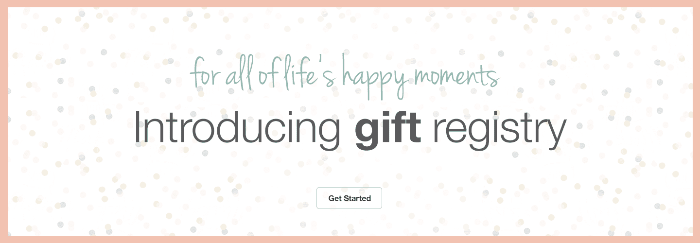 For all of life's happy moments. Introducing gift registry. Get started.