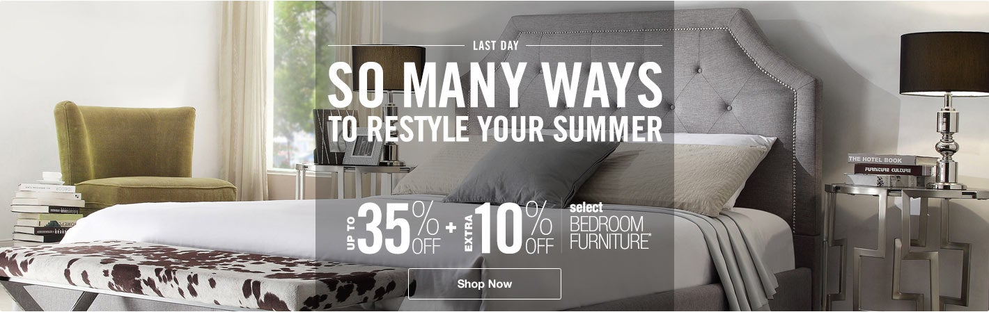 So many ways to restyle your summer. Up to 35% off + 10% off select bedroom furniture*
