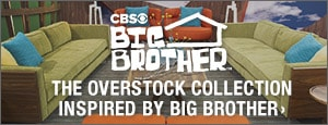 CBS Big Brother? - The Overstock Collection Inspired by Big Brother