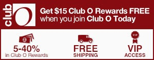 Club O - Get $15 Club O Rewards FREE when you join Club O Today - 5-40% in Club O Dollars - Free Shipping - VIP Access