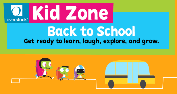 overstock™ Kid Zone. Back to School. Get ready to learn, laugh, explore, and grow.