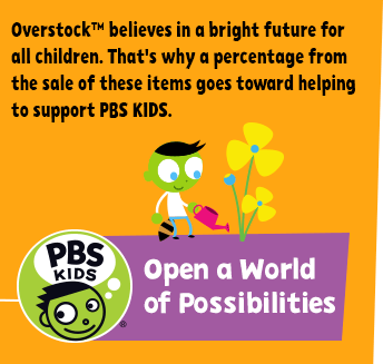 Overstock™ believes in a bright future for all children. That's why a percentage from the sale of these items goes toward helping to support PBS KIDS. Open a World of Possibilities.