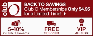 Club O - Back to Savings - Club O Memberships Only $4.95 for a Limited Time! - 5-40% in Club O Dollars - Free Shipping - VIP Access