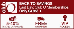 Club O - Back to Savings - Last Day: Club O Memberships Only $4.95! - 5-40% in Club O Dollars - Free Shipping - VIP Access
