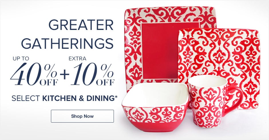 Greater Gatherings. Up to 40% off + Extra 10% off Select Kitchen & Dining*. Shop Now.