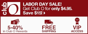 Club O - Labor Day Sale! - Get Club o for only $4.95. Save $15! - 5-40% in Club O Dollars - Free Shipping - VIP Access
