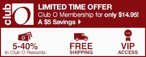 Club O - Limited Time Offer - Club O Membership for only $14.95! A $5 Savings - 5-40% in Club O Dollars - Free Shipping - VIP Access
