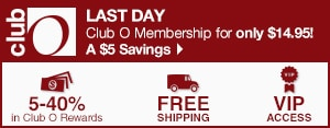 Club O - Last Day - Club O Membership for only $14.95! A $5 Savings - 5-40% in Club O Dollars - Free Shipping - VIP Access