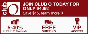 Club O - Join Club O Today for Only $4.95! Save $15, learn more - 5-40% in Club O Dollars - Free Shipping - VIP Access