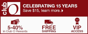 Club O - Celebrating 15 Years - Save $15, learn more - 5-40% in Club O Dollars - Free Shipping - VIP Access