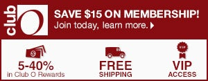 Club O - SAVE $15 ON MEMBERSHIP - Join Today. Learn more. - 5-40% in Club O Dollars - Free Shipping - VIP Access