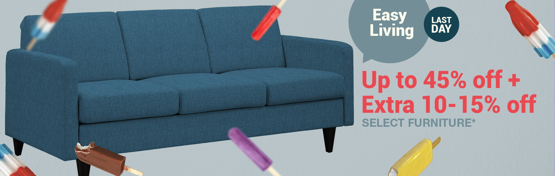 Last Day - Easy Living - Up to 45% Off + Extra 10% Off Select Furniture*