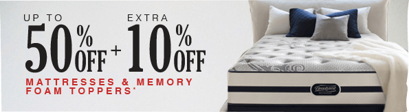 Up to 50% off + Extra 10% off Mattresses and Memory Foam Toppers*