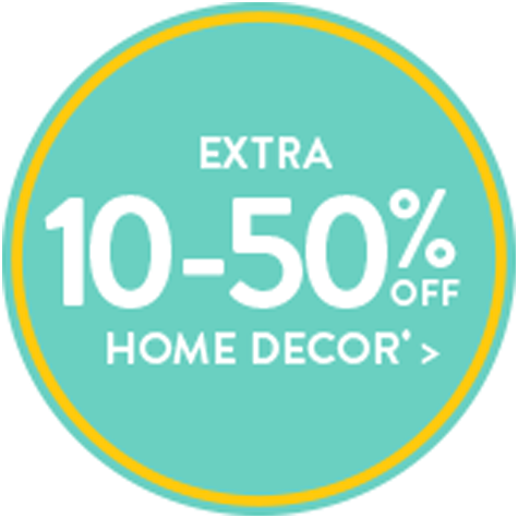 Extra 10-50% Off Home Decor*