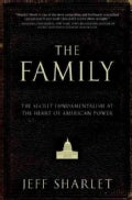 The Family: The Secret Fundamentalism at the Heart of American Power (Hardcover)