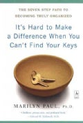 It's Hard to Make a Difference When You Can't Find Your Keys: The Seven-Step Path to Becoming Truly Organized (Paperback)