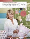 Martha Stewart's Encyclopedia of Crafts: An A-z Guide With Detailed Instructions and Endless Inspiration (Hardcover)