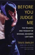 Before You Judge Me: The Triumph and Tragedy of Michael Jackson's Last Days (Hardcover)