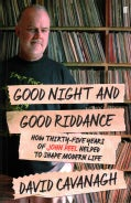Good Night and Good Riddance: How Thirty-Five Years of John Peel Helped to Shape Modern Life (Paperback)