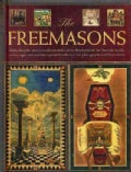 The Freemasons: Unlocking the 1000-year-old mysteries of the Brotherhood: the Masonic rituals, codes, signs and s... (Hardcover)