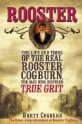 Rooster: The Life and Times of the Real Rooster Cogburn, the Man Who Inspired True Grit (Paperback)