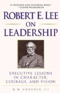 Robert E. Lee on Leadership: Executive Lessons in Character, Courage, and Vision (Paperback)