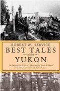"Best Tales of the Yukon: Including the Classic ""Shooting of Dan McGrew"" and ""the Cremation of Sam McGee"" (Paperback)"