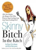 Skinny Bitch in the Kitch: Kick-ass Recipes for Hungry Girls Who Want to Stop Cooking Crap and Start Looking Hot! (Paperback)