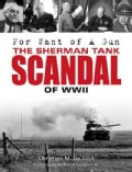 For Want of a Gun: The Sherman Tank Scandal of Wwii (Hardcover)